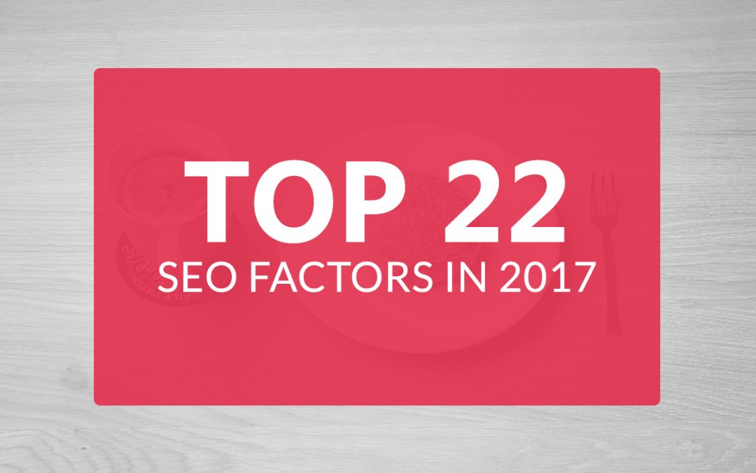Top 22 SEO Factors For Better Google Ranking In 2017