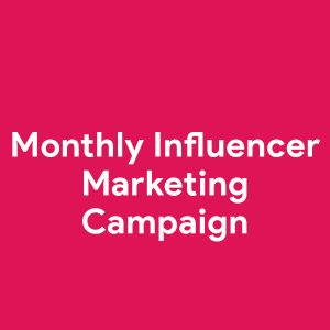 Monthly Influencer Marketing Campaign